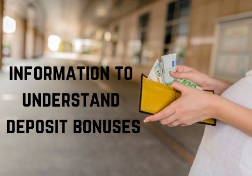 Information that will help you understand what you should know about deposit bonuses